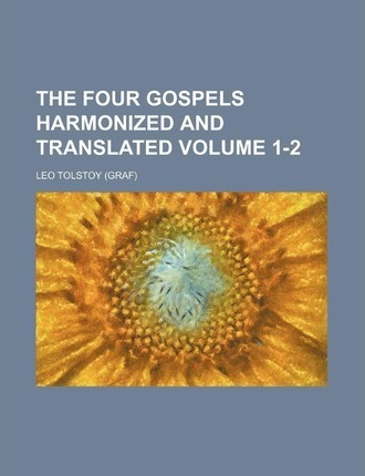 The Four Gospels Harmonized and Translated Volume 1-2