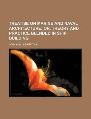 Treatise on Marine and Naval Architecture; Or, Theory and Practice Blended in Ship Building