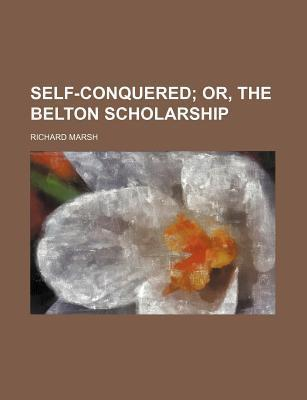 Self-Conquered; Or, the Belton Scholarship