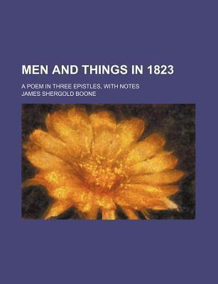 Men and Things in 1823; A Poem in Three Epistles, with Notes