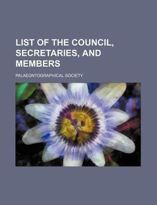 List of the Council, Secretaries, and Members
