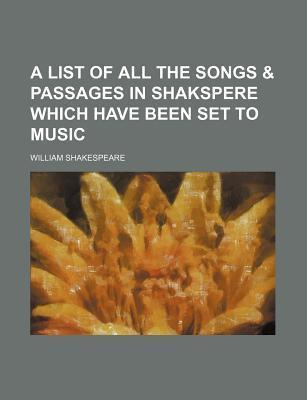 A List of All the Songs & Passages in Shakspere; Which Have Been Set to Music