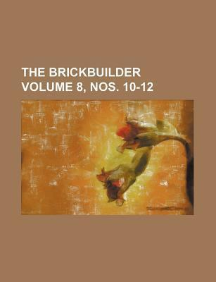 The Brickbuilder Volume 8, Nos. 10-12