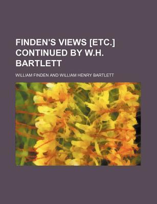 Finden's Views [Etc.] Continued by W.H. Bartlett
