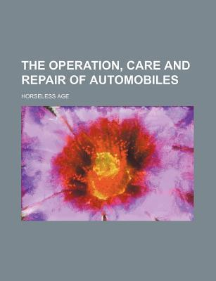 The Operation, Care and Repair of Automobiles