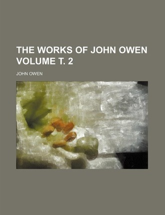The Works of John Owen Volume . 2