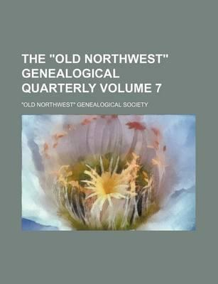 The Old Northwest Genealogical Quarterly Volume 7