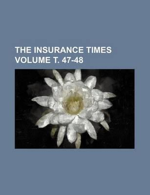 The Insurance Times Volume . 47-48