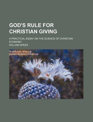 God's Rule for Christian Giving; A Practical Essay on the Science of Christian Economy