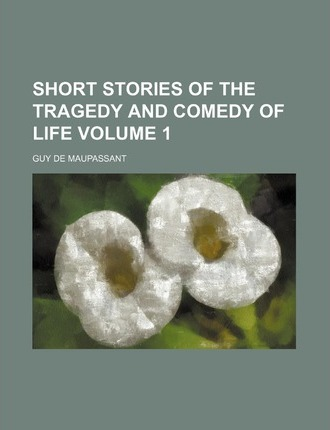 Short Stories of the Tragedy and Comedy of Life Volume 1