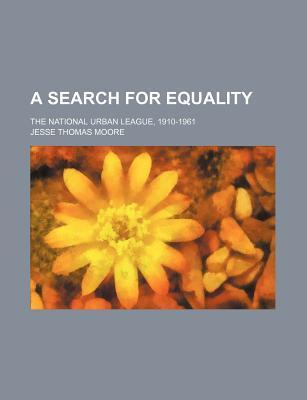 A Search for Equality; The National Urban League, 1910-1961