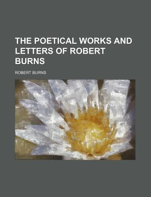The Poetical Works and Letters of Robert Burns