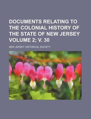 Documents Relating to the Colonial History of the State of New Jersey Volume 2; V. 30