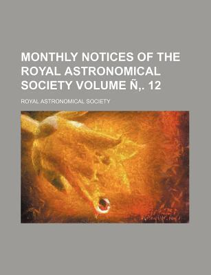 Monthly Notices of the Royal Astronomical Society Volume N . 12