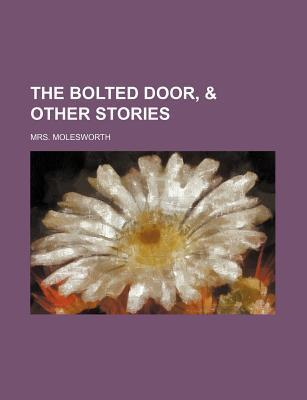 The Bolted Door, & Other Stories