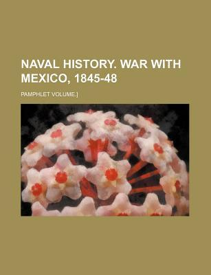 Naval History. War with Mexico, 1845-48; Pamphlet Volume.]