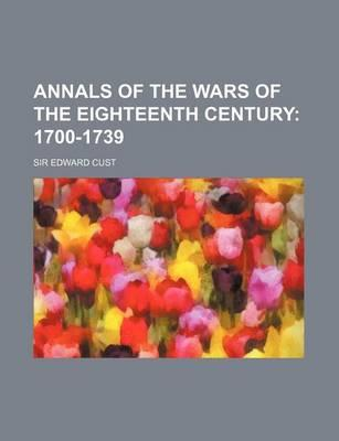 Annals of the Wars of the Eighteenth Century; 1700-1739