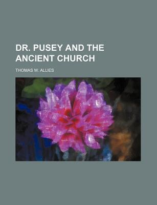 Dr. Pusey and the Ancient Church