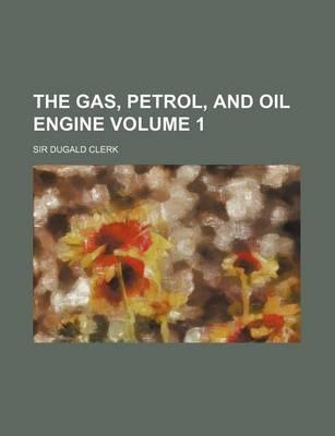 The Gas, Petrol, and Oil Engine Volume 1