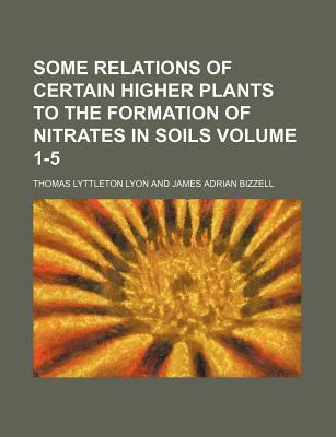 Some Relations of Certain Higher Plants to the Formation of Nitrates in Soils Volume 1-5