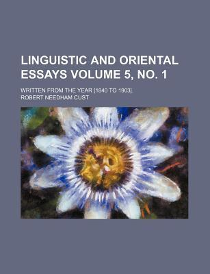 Linguistic and Oriental Essays; Written from the Year [1840 to 1903]. Volume 5, No. 1