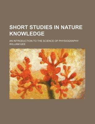 Short Studies in Nature Knowledge; An Introduction to the Science of Physiography