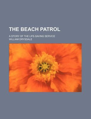 The Beach Patrol; A Story of the Life-Saving Service