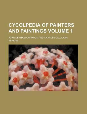Cycolpedia of Painters and Paintings Volume 1