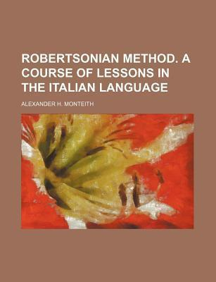 Robertsonian Method. a Course of Lessons in the Italian Language