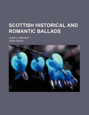 Scottish Historical and Romantic Ballads; Chiefly Ancient