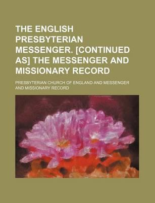 The English Presbyterian Messenger. [Continued As] the Messenger and Missionary Record