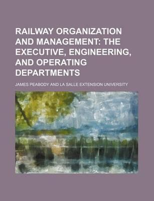 Railway Organization and Management; The Executive, Engineering, and Operating Departments