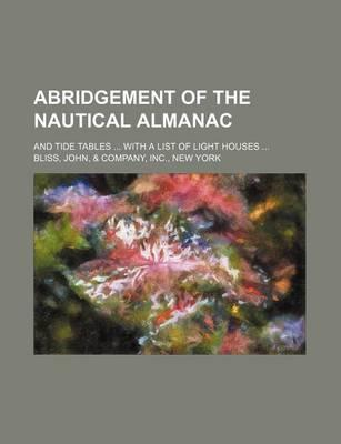 Abridgement of the Nautical Almanac; And Tide Tables with a List of Light Houses