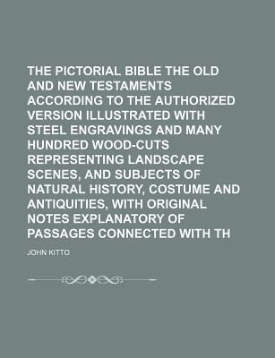 The Pictorial Bible Being the Old and New Testaments According to the Authorized Version Illustrated with Steel Engravings and Many Hundred Wood-Cuts Representing Landscape Scenes, and Subjects of Natural History, Costume and Volume 3