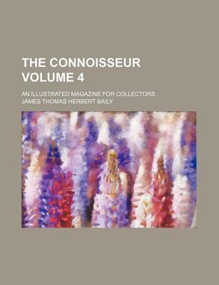 The Connoisseur; An Illustrated Magazine for Collectors Volume 4