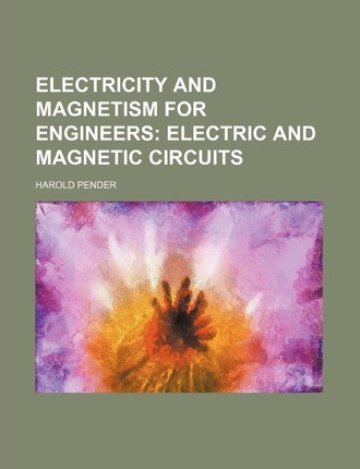 Electricity and Magnetism for Engineers; Electric and Magnetic Circuits