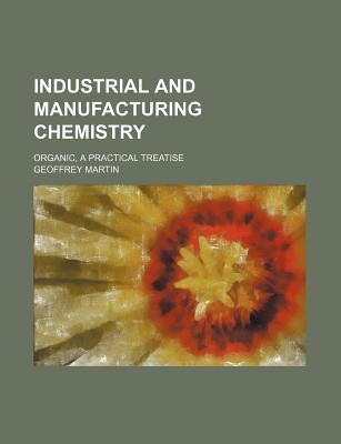 Industrial and Manufacturing Chemistry; Organic, a Practical Treatise