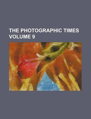 The Photographic Times Volume 9