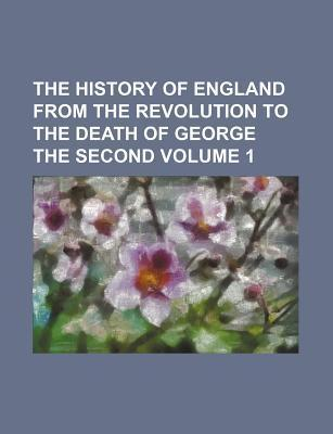 The History of England from the Revolution to the Death of George the Second Volume 1