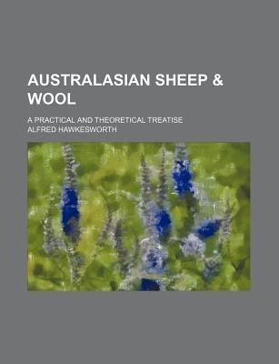 Australasian Sheep & Wool; A Practical and Theoretical Treatise