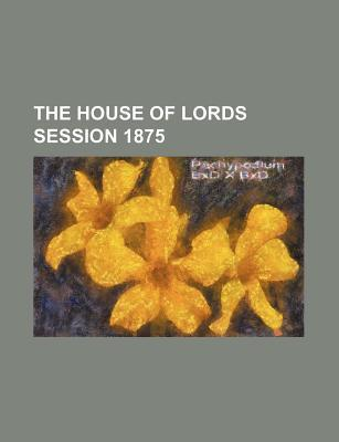 The House of Lords Session 1875