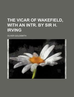 The Vicar of Wakefield, with an Intr. by Sir H. Irving