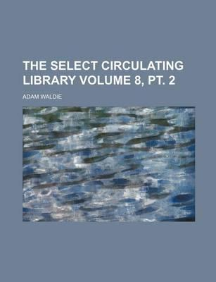 The Select Circulating Library Volume 8, PT. 2