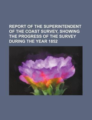 Report of the Superintendent of the Coast Survey, Showing the Progress of the Survey During the Year 1852