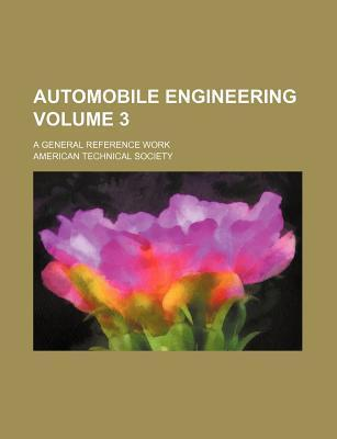 Automobile Engineering; A General Reference Work Volume 3
