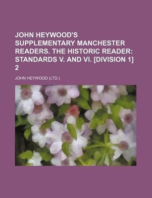 John Heywood's Supplementary Manchester Readers. the Historic Reader; Standards V. and VI. [Division 1] 2