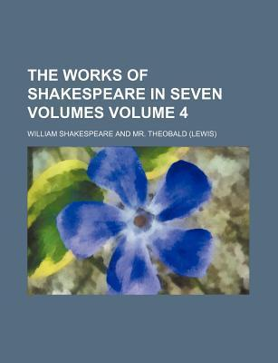 The Works of Shakespeare in Seven Volumes Volume 4