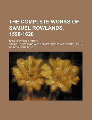 The Complete Works of Samuel Rowlands, 1598-1628; Now First Collected