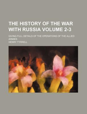 The History of the War with Russia; Giving Full Details of the Operations of the Allied Armies Volume 2-3