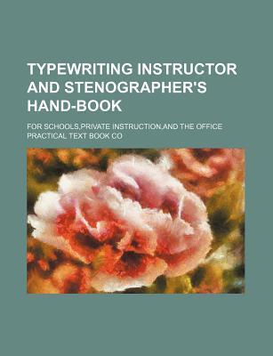 Typewriting Instructor and Stenographer's Hand-Book; For Schools, Private Instruction, and the Office